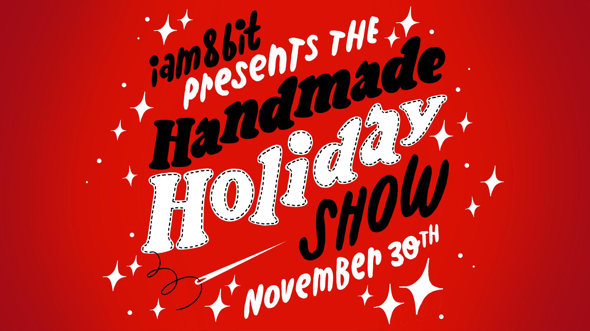 iam8bit – The Handmade Holiday Show – Calling All Californians!
